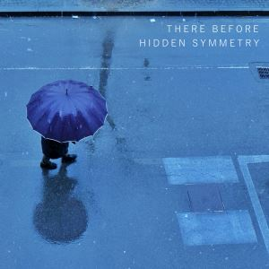 There Before by Hidden Symmetry